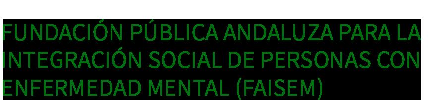 Fundación Pública Andaluza para la Integración Social de Personas con Enfermedad Mental (FAISEM)