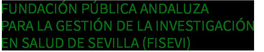 Fundación Pública Andaluza para la Gestión de la Investigación en Salud de Sevilla (FISEVI)