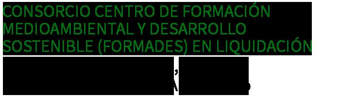 Consorcio Centro de Formación Medioambiental y Desarrollo Sostenible (FORMADES) en liquidación