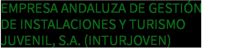 Empresa Andaluza de Gestión de Instalaciones y Turismo Juvenil, S.A. (INTURJOVEN)